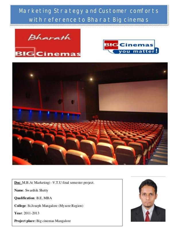 1 Marketing Strategy and Customer comforts with reference to Bharat Big cinemas Doc: M.B.A( Marketing) -V.T.U final semest...