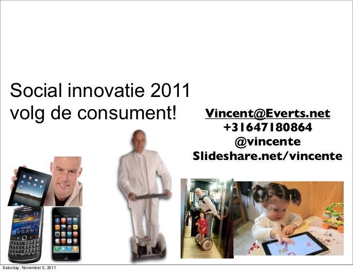Social innovatie 2011   volg de consument!          Vincent@Everts.net                                  +31647180864      ...