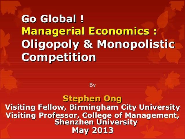 Go Global !Go Global !Managerial Economics :Managerial Economics :Oligopoly & MonopolisticOligopoly & MonopolisticCompetit...