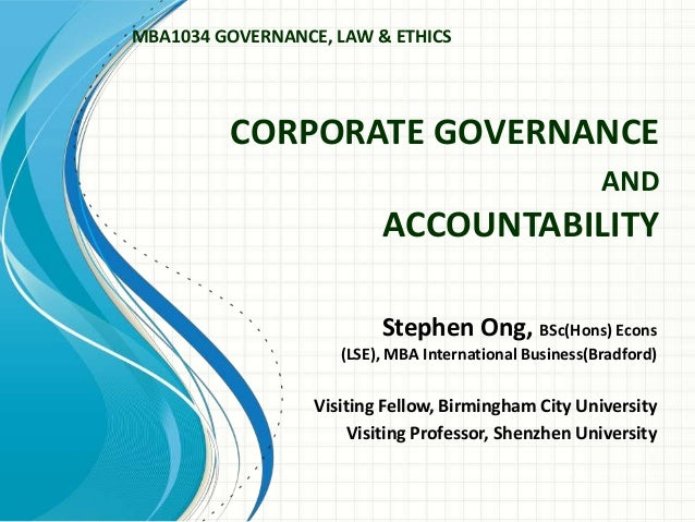 CORPORATE GOVERNANCEANDACCOUNTABILITYStephen Ong, BSc(Hons) Econs(LSE), MBA International Business(Bradford)Visiting Fello...