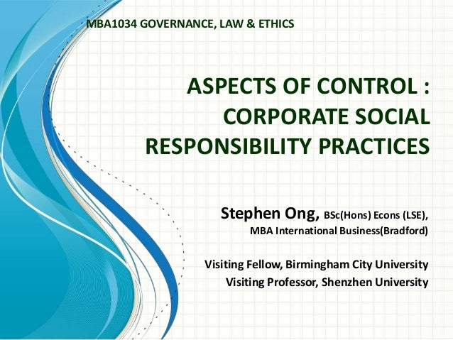 ASPECTS OF CONTROL :CORPORATE SOCIALRESPONSIBILITY PRACTICESStephen Ong, BSc(Hons) Econs (LSE),MBA International Business(...