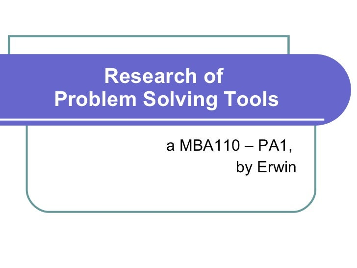 Research of  Problem Solving Tools a MBA110 – PA1,  by Erwin