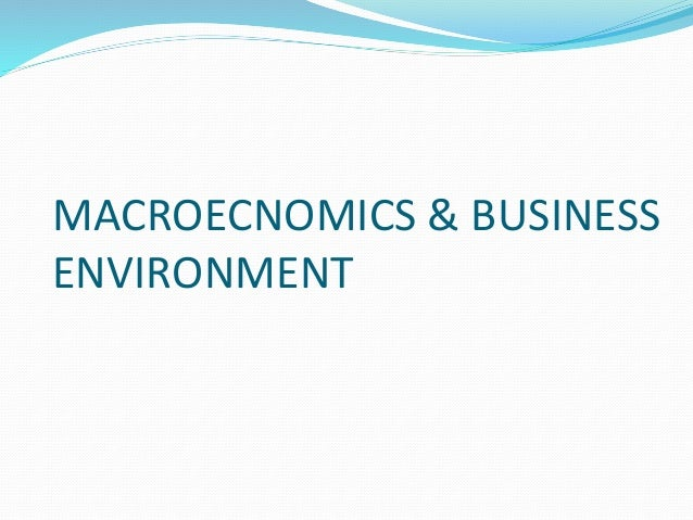 MACROECNOMICS & BUSINESS ENVIRONMENT
