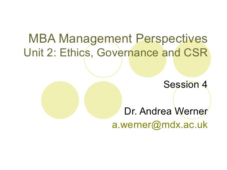 MBA Management PerspectivesUnit 2: Ethics, Governance and CSR                          Session 4                   Dr. And...
