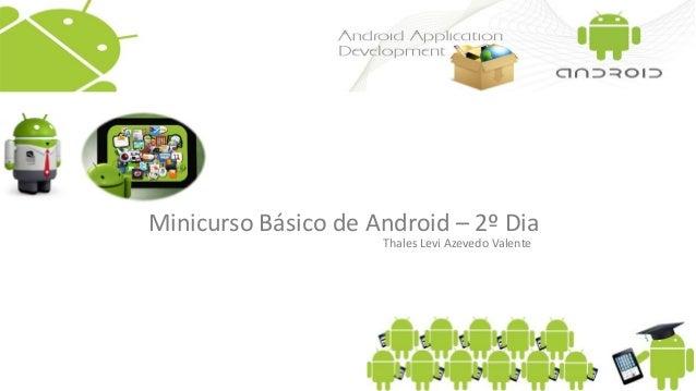 Minicurso Básico de Android – 2º Dia Thales Levi Azevedo Valente