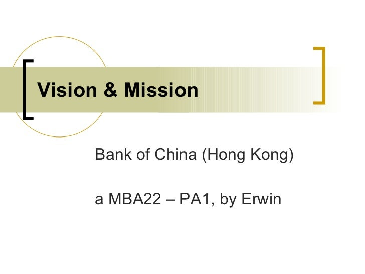 Vision & Mission Bank of China (Hong Kong) a MBA22 – PA1, by Erwin