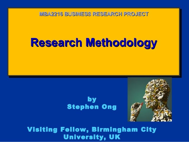Research MethodologyResearch MethodologyResearch MethodologyResearch Methodology MBA2216 BUSINESS RESEARCH PROJECTMBA2216 ...