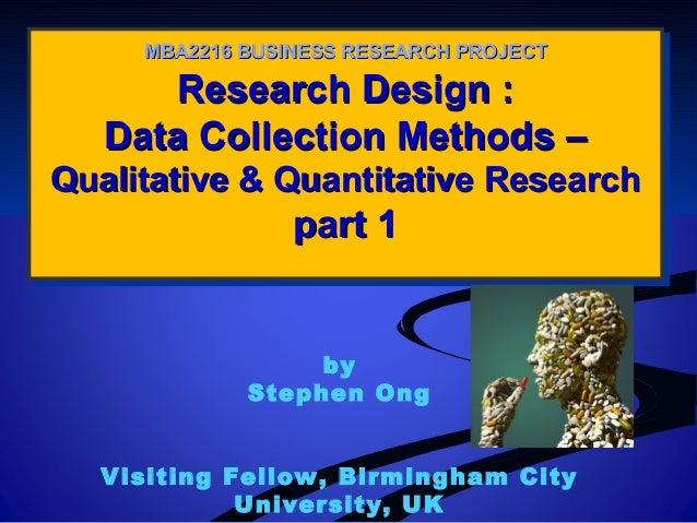 Research Design :Research Design : Data Collection Methods –Data Collection Methods – Qualitative & Quantitative ResearchQ...