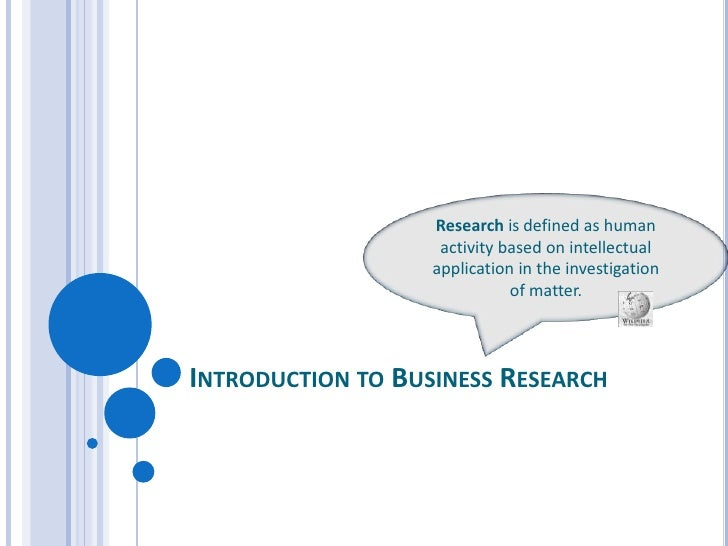 business research method 1 1 business research methods 1 course description the core issue with conducting business research is – how do we arrive at a credible knowledge through proper research practices the methods covered will include experimentation, survey, interviewing, and field research during the tour of the various methods, we.