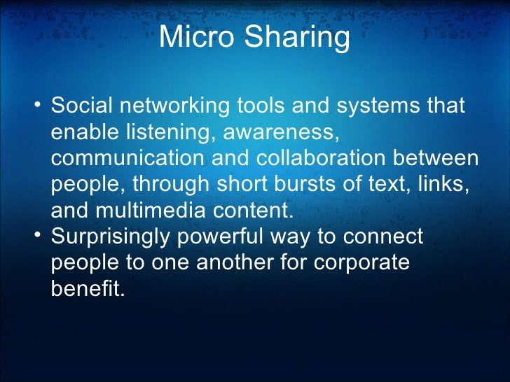 Micro Sharing <ul><ul><li>Social networking tools and systems that enable listening, awareness, communication and collabor...