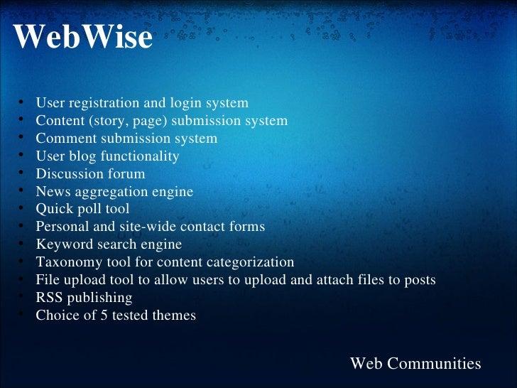 WebWise <ul><ul><li>User registration and login system  </li></ul></ul><ul><ul><li>Content (story, page) submission system...
