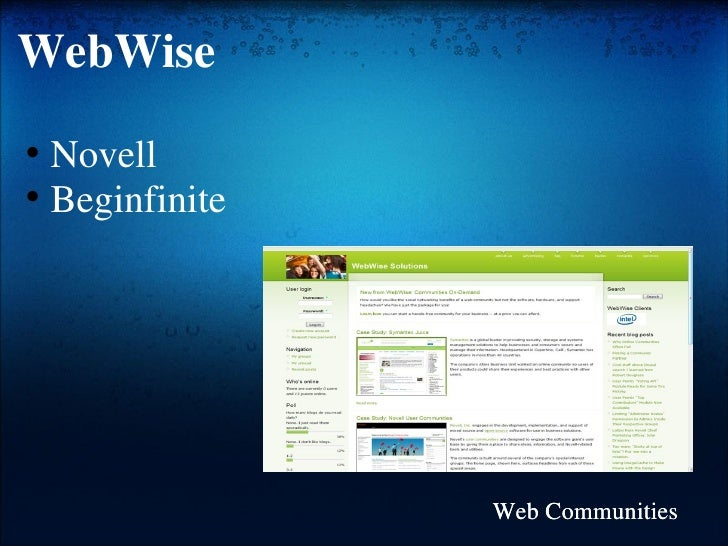 WebWise <ul><ul><li>Novell </li></ul></ul><ul><ul><li>Beginfinite </li></ul></ul>Web Communities Web Communities