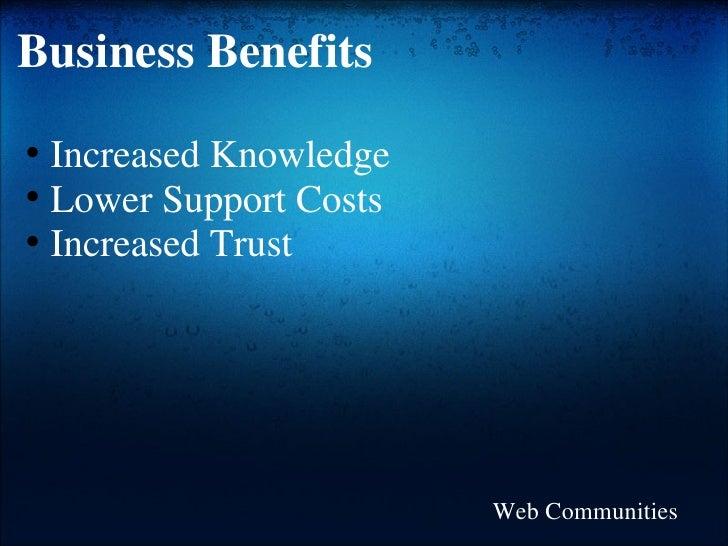 Business Benefits <ul><ul><li>Increased Knowledge </li></ul></ul><ul><ul><li>Lower Support Costs  </li></ul></ul><ul><ul><...