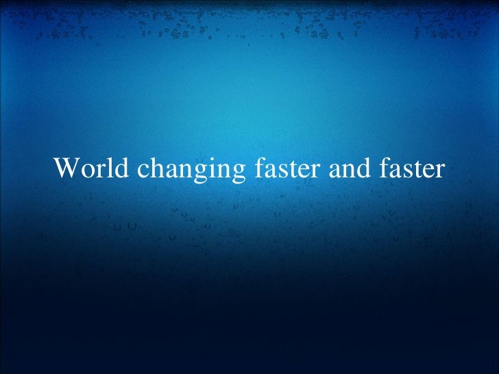 World changing faster and faster