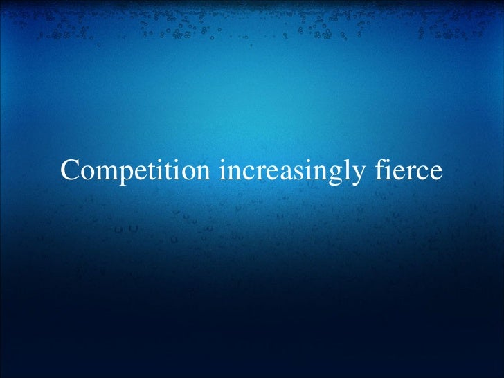 Competition increasingly fierce