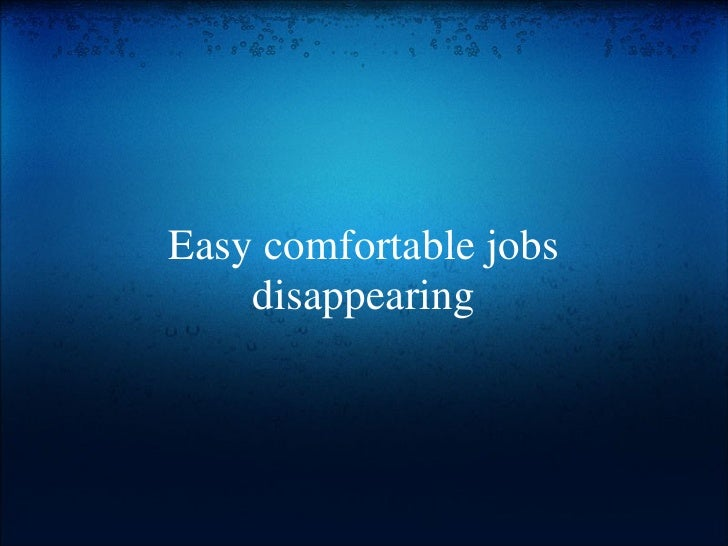 Easy comfortable jobs disappearing