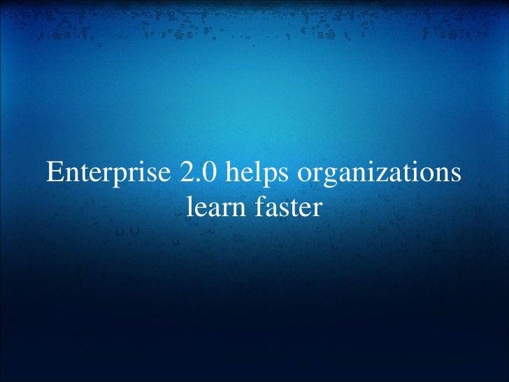 Enterprise 2.0 helps organizations learn faster