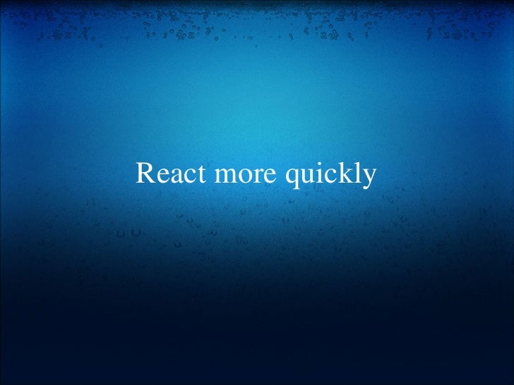 React more quickly