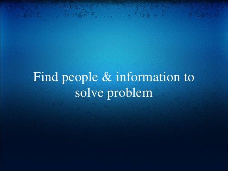Find people & information to solve problem