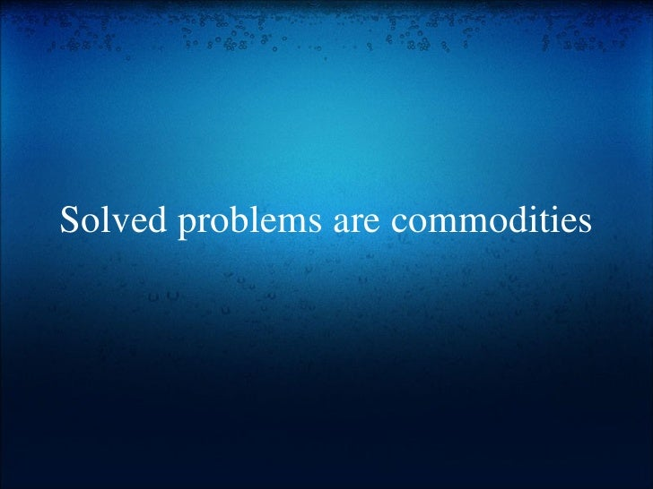 Solved problems are commodities