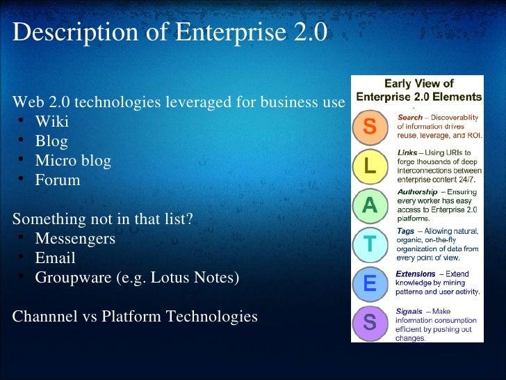 Description of Enterprise 2.0 <ul><li>Web 2.0 technologies leveraged for business use </li></ul><ul><ul><li>Wiki </li></ul...