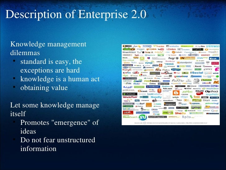 Description of Enterprise 2.0 <ul><li> </li></ul><ul><li>Knowledge management dilemmas </li></ul><ul><ul><li>standard is ...