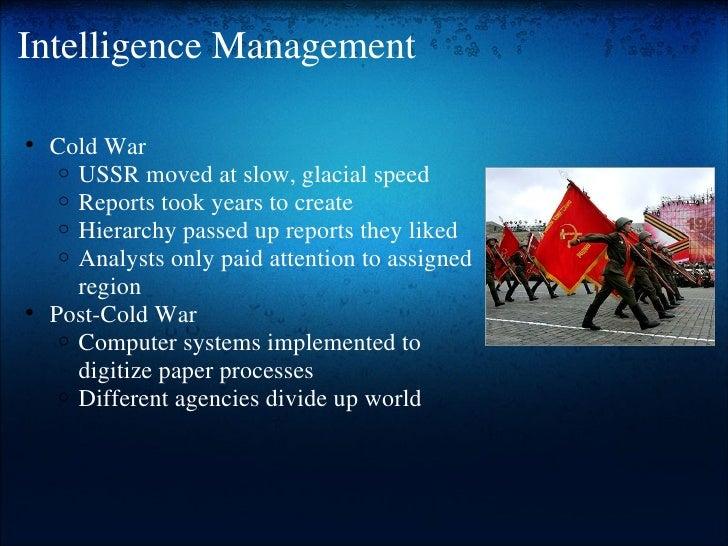 Intelligence Management <ul><ul><li>Cold War </li></ul></ul><ul><ul><ul><li>USSR moved at slow, glacial speed </li></ul></...