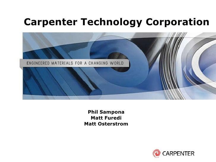 Carpenter Technology Corporation Phil Sampona Matt Furedi Matt Osterstrom