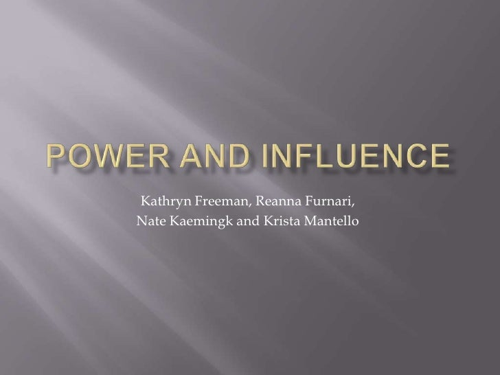 Power and influence<br />Kathryn Freeman, ReannaFurnari, <br />Nate Kaemingk and Krista Mantello<br />