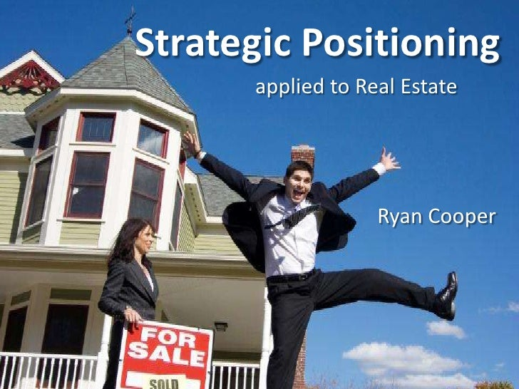 Strategic Positioning       applied to Real Estate                        Ryan Cooper