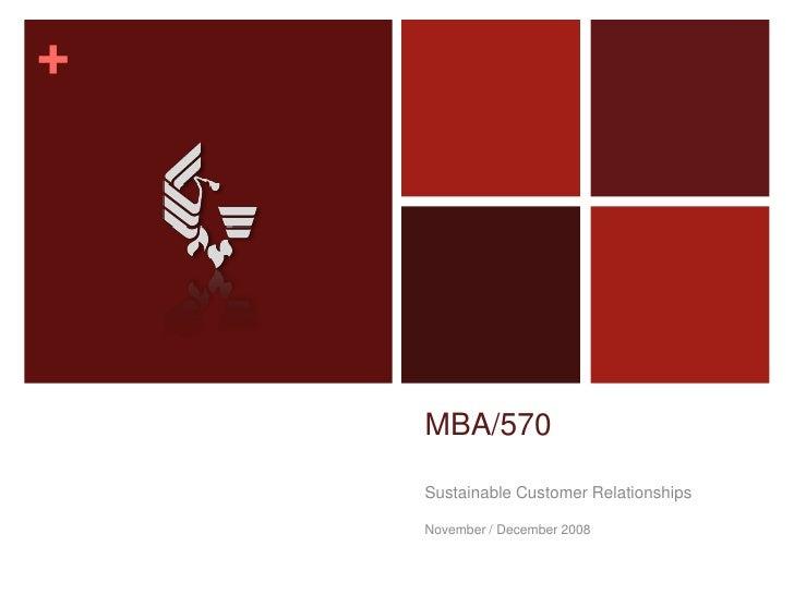 +         MBA/570      Sustainable Customer Relationships      November / December 2008