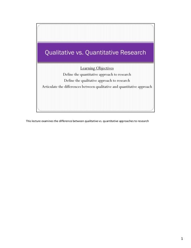 Thislecture examinesthedifferencebetweenqualitativevs.quantitativeapproachestoresearch                          ...