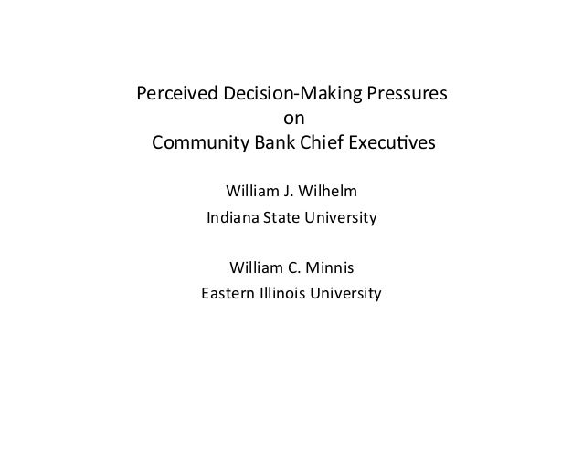 Perceived	  Decision-­‐Making	  Pressures	                      	  on	                          	   	  Community	  Bank	 ...