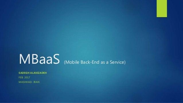 MBaaS (Mobile Back-End as a Service) SADEGH ALAVIZADEH FEB. 2017 MASHHAD- IRAN
