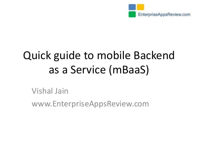 Quick guide to mobile Backend as a Service (mBaaS) Vishal Jain www.EnterpriseAppsReview.com