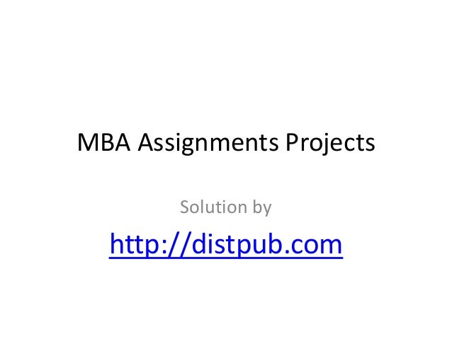 MBA Assignments Projects Solution by http://distpub.com
