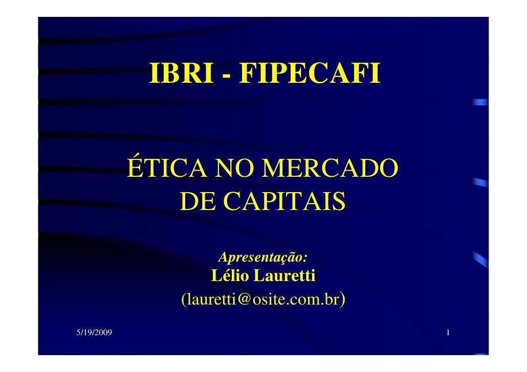 IBRI - FIPECAFI               ÉTICA NO MERCADO                 DE CAPITAIS                     Apresentação:              ...