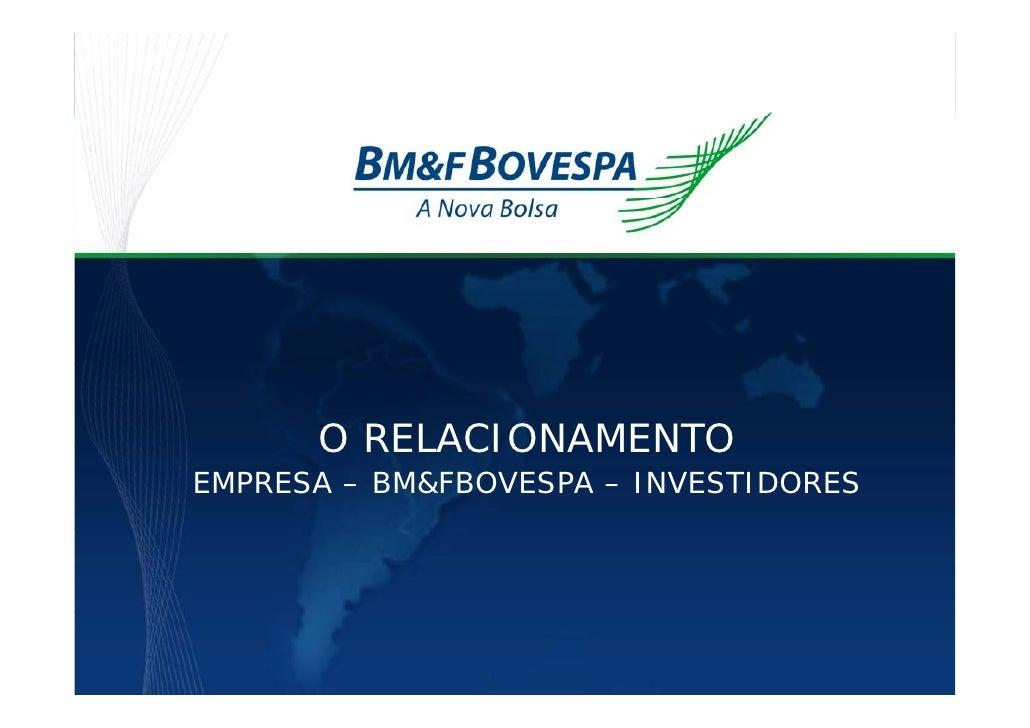O RELACIONAMENTO EMPRESA – BM&FBOVESPA – INVESTIDORES