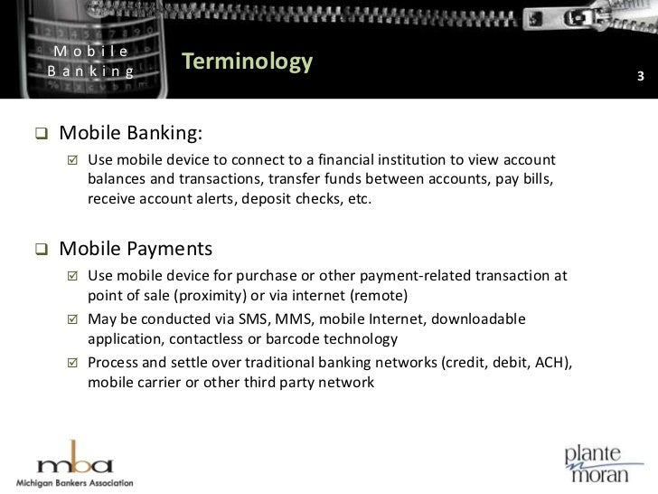 Terminology<br />3<br />Mobile Banking: <br />Use mobile device to connect to a financial institution to view account bala...