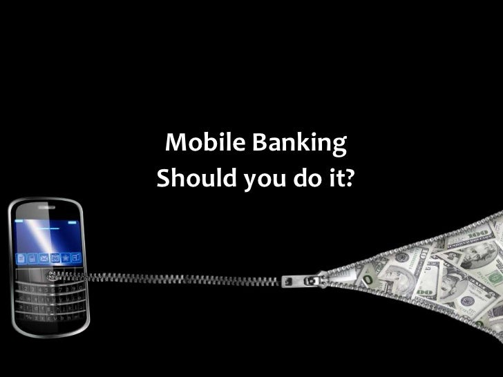 Mobile Banking <br />Should you do it?<br />