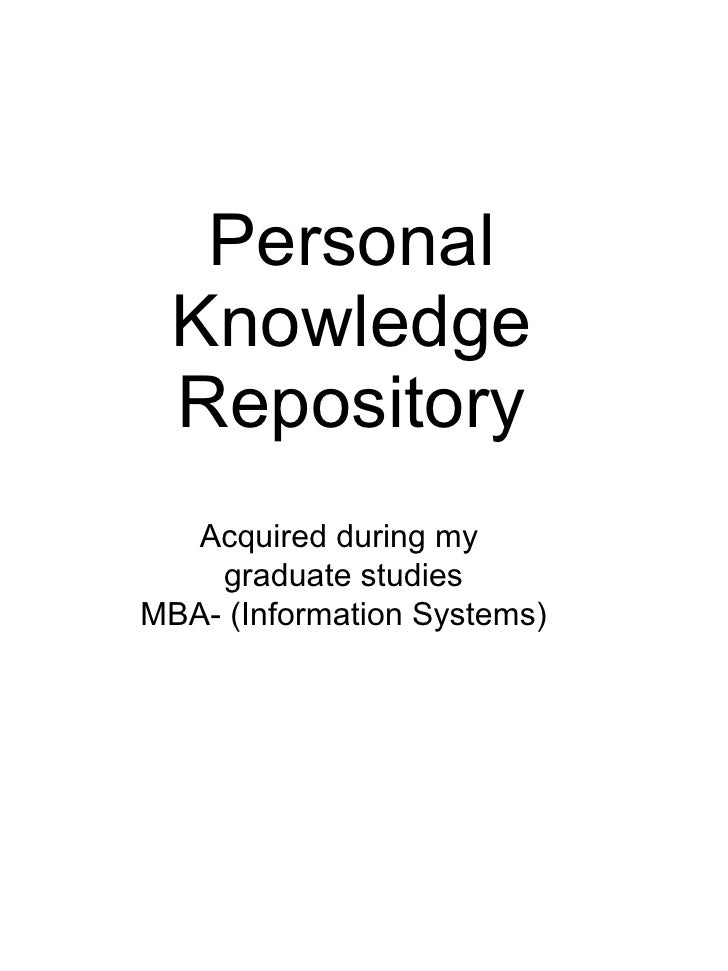 Personal Knowledge Repository Acquired during my  graduate studies MBA- (Information Systems)