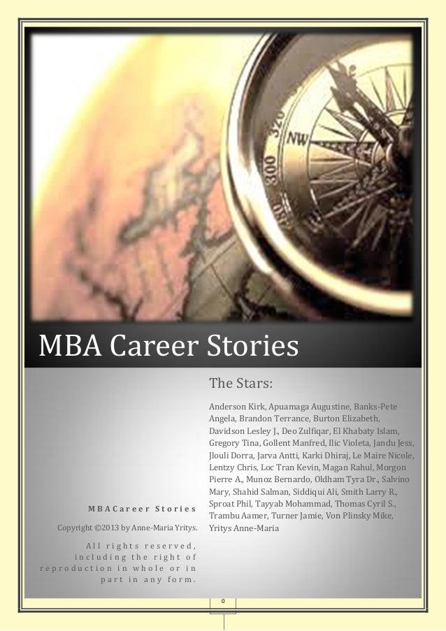 0 MBA Career Stories M B A C a r e e r S t o r i e s Copyright ©2013 by Anne-Maria Yritys. A l l r i g h t s r e s e r v e...