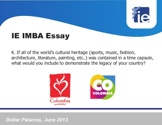 IE IMBA EssayK. If all of the world's cultural heritage (sports, music, fashion,architecture, literature, painting, etc..)...