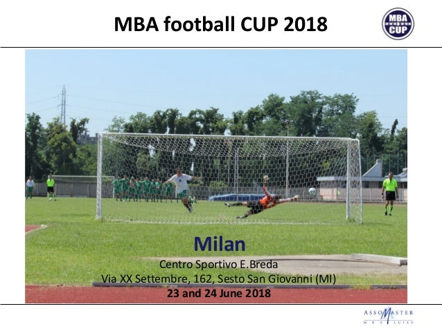 MBA football CUP 2018 Milan Centro Sportivo E.Breda Via XX Settembre, 162, Sesto San Giovanni (MI) 23 and 24 June 2018