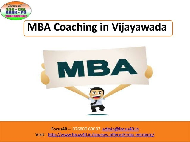 Focus40 – 076809 69087, admin@focus40.in Visit - http://www.focus40.in/courses-offered/mba-entrance/ MBA Coaching in Vijay...