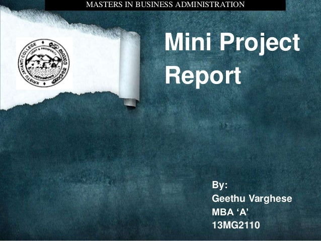 Mini Project Report By: Geethu Varghese MBA 'A' 13MG2110 MASTERS IN BUSINESS ADMINISTRATION
