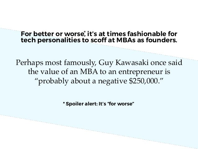 For better or worse, it's at times fashionable for tech personalities to scoff at MBAs as founders. Perhaps most famously,...