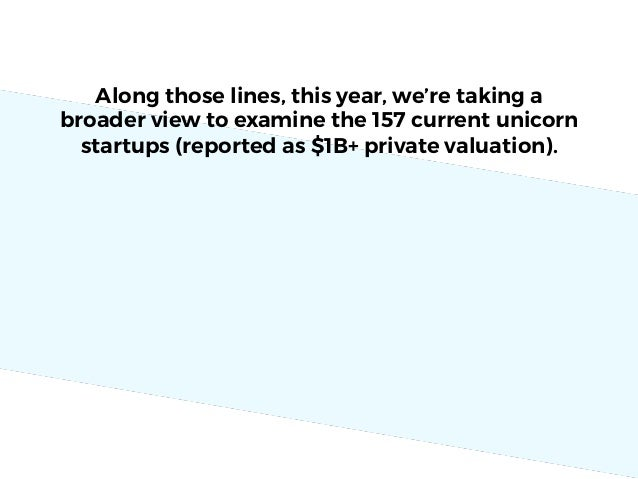 Along those lines, this year, we're taking a broader view to examine the 157 current unicorn startups (reported as $1B+ pr...