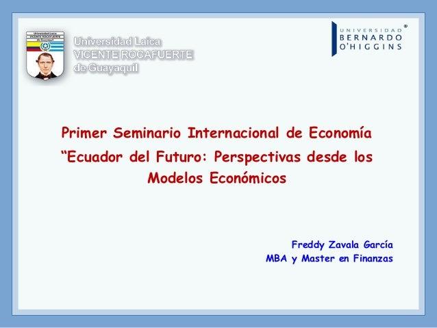"""Primer Seminario Internacional de Economía """"Ecuador del Futuro: Perspectivas desde los Modelos Económicos Freddy Zavala Ga..."""