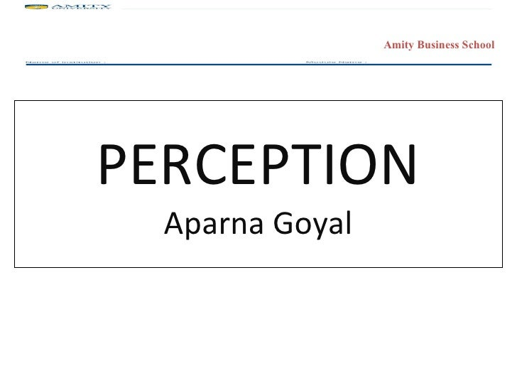 PERCEPTION Aparna Goyal